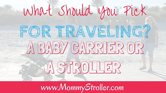 What Should You Pick For Traveling- A Baby Carrier or a Stroller-